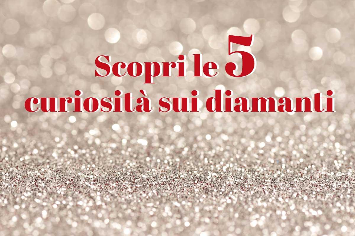 5 curiosità sui Diamanti