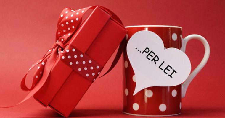 Regali di San Valentino per LEI!